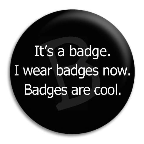 it_s-a-badge.-i-wear-badges-now._17459_