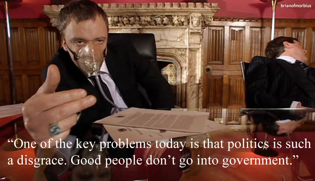 One of the key problems today is that politics is such a disgrace. Good people don't go into government.
