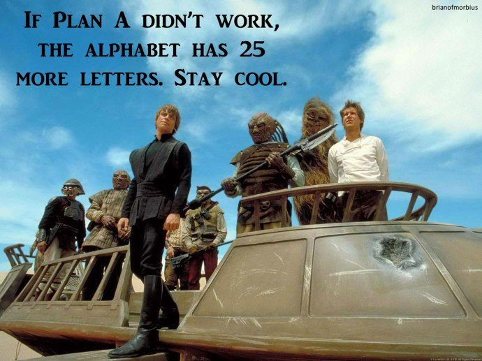 If Plan A didn't work, the alphabet has 25 more letters